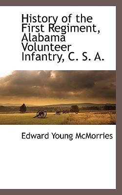 History of the First Regiment, Alabama Volunteer Infantry, C. S. A. written by Edward Young McMorries