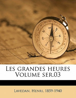 Les Grandes Heures Volume Ser.03 book written by , LAVEDAN , 1859-1940, Lavedan Henri