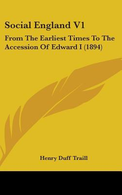 Social England V1: From the Earliest Times to the Accession of Edward I (1894) book written by Traill, Henry Duff
