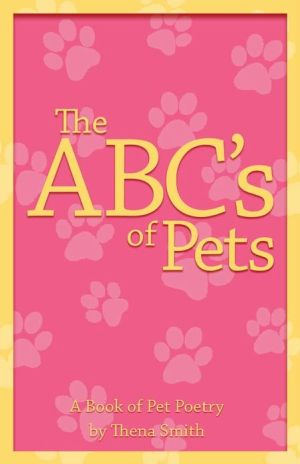 The ABC's of Pets written by Thena Smith