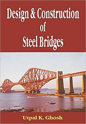 Design and Construction of Steel Bridges book written by Utpal K. Ghosh