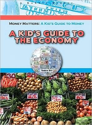 A Kid's Guide to the Economy book written by Tamra Orr