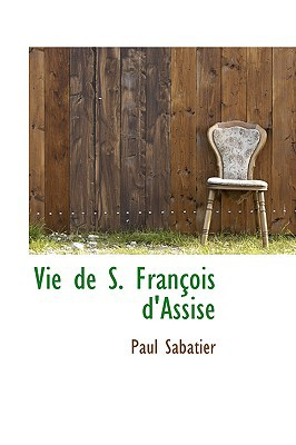 Vie de S. Fran OIS D'Assise written by Sabatier, Paul