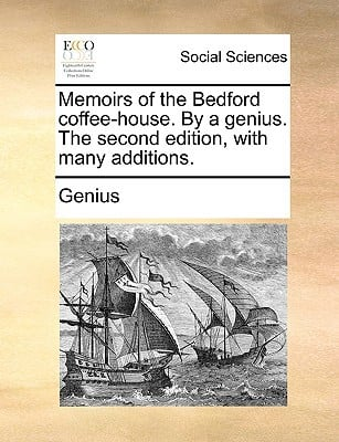 Memoirs of the Bedford Coffee-House. by a Genius. the Second Edition, with Many Additions. written by Genius