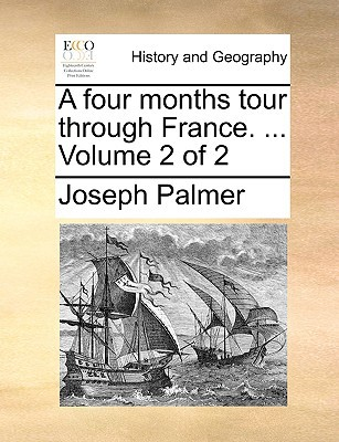 A Four Months Tour Through France. ... Volume 2 of 2 book written by Palmer, Joseph