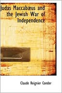 Judas Maccabaeus and the Jewish War of Independence book written by Claude Reignier Conder
