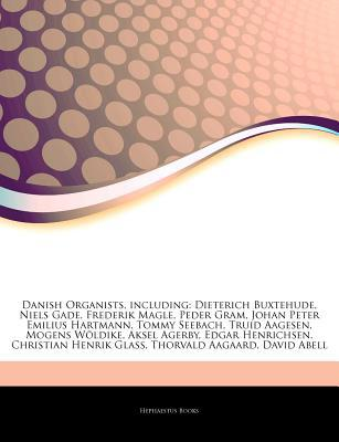 Articles on Danish Organists, Including written by Hephaestus Books