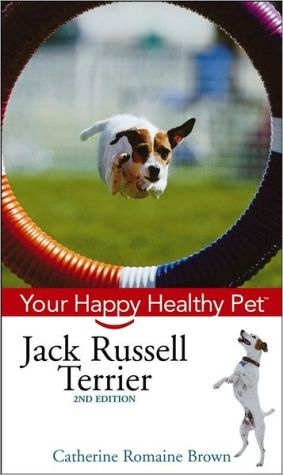 Jack Russell Terrier Your Happy Healthy Pet book written by Catherine Romaine Brown