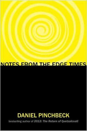 Notes from the Edge Times book written by Daniel Pinchbeck