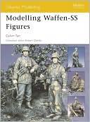 Modelling Waffen-SS Figures (Osprey Modelling 23) book written by Calvin Tan