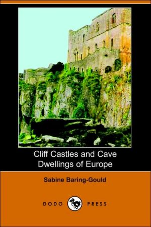 Cliff Castles and Cave Dwellings of Europe book written by Sabine Baring-Gould