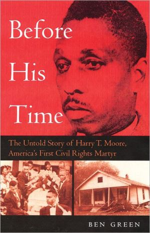 Before His Time: The Untold Story of Harry T. Moore, America's First Civil Rights Martyr book written by Ben Green