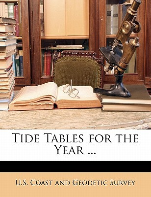 Tide Tables for the Year ... written by U. S. Coast and Geodetic Survey, Coast And Geodetic Survey