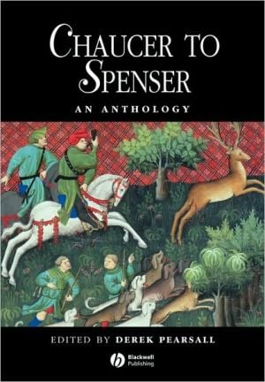 Chaucer to Spenser: An Anthology of Writings in English 1375-1575 (Blackwell Anthologies Series) written by Derek Pearsall