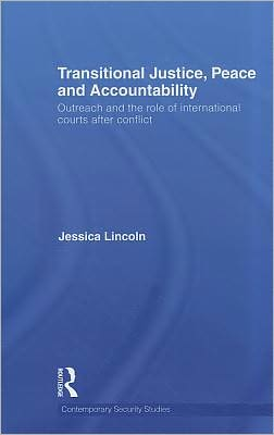 Transitional Justice, Peace and Accountability: Outreach and the Role of International Courts After Conflict book written by Lincoln, Jessica