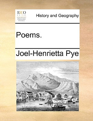 Poems. book written by Pye, Joel-Henrietta