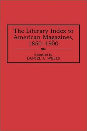 Literary Index To American Magazines, 1850-1900, Vol. 22 written by Daniel A. Wells