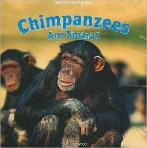 Chimpanzees Are Smart! book written by Leigh Rockwood, Leigh