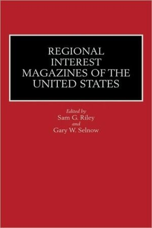 Regional Interest Magazines of the United States book written by Sam G. Riley