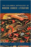 The Columbia Anthology of Modern Chinese Literature book written by Joseph S. M. Lau