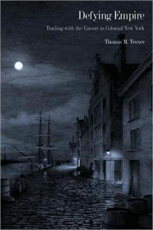 Defying Empire: Trading with the Enemy in Colonial New York book written by Thomas M. Truxes