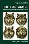 Dog Language: An Encyclopedia of Canine Behaviour book written by Roger Abrantes