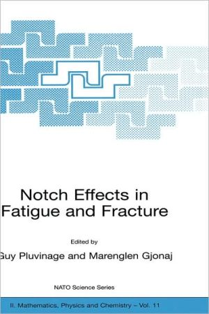 Notch Effects in Fatigue and Fracture book written by G. Pluvinage