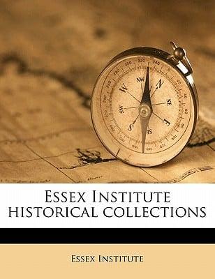 Essex Institute Historical Collections book written by Essex Institute