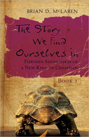 Story We Find Ourselves In: Further Adventures of a New Kind of Christian book written by Brian D. McLaren