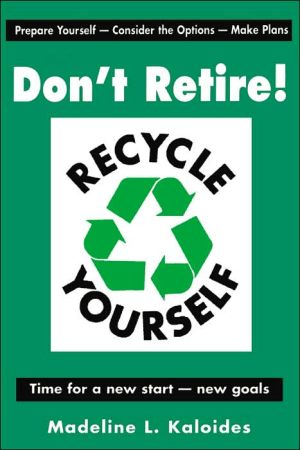 Don't Retire...Recycle Yourself book written by Madeline Kaloides