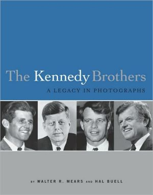 The Kennedy Brothers: Joe, Jack, Bobby and Ted A Legacy in Photographs book written by Walter R. Mears