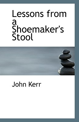 Lessons from a Shoemaker's Stool book written by Kerr, John