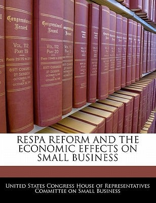 Respa Reform and the Economic Effects on Small Business written by United States Congress House of Represen