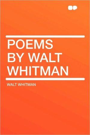 Poems By Walt Whitman book written by Walt Whitman