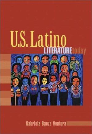 U.S. Latino Literature Today book written by Gabriela Baeza Ventura
