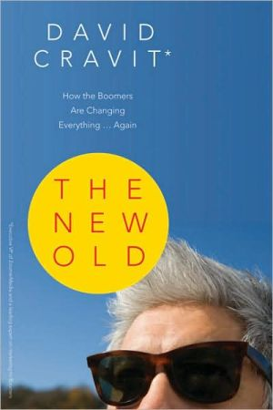The New Old: How the Boomers Are Changing Everything . . . Again book written by David Cravit