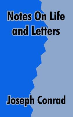 Notes on Life and Letters book written by Joseph Conrad
