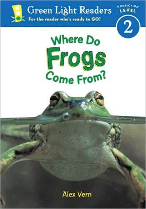 Where Do Frogs Come From? book written by Alex Vern