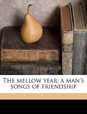 The Mellow Year; A Man's Songs of Friendship book written by Foley, James W. 1874-1939