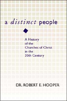 A Distinct People: A History of the Churches of Christ in the 20th Century book written by Robert E. Hooper