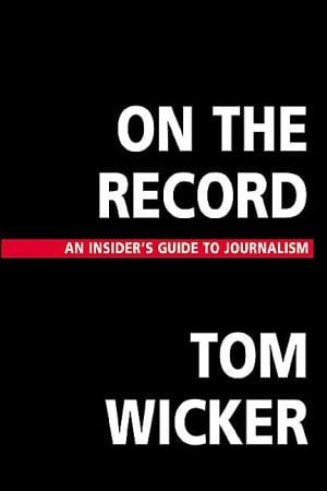 On the Record: An Insider's Guide to Journalism book written by Tom Wicker