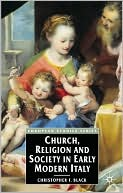 Church, Religion and Society in Early Modern Italy book written by Christopher F. Black