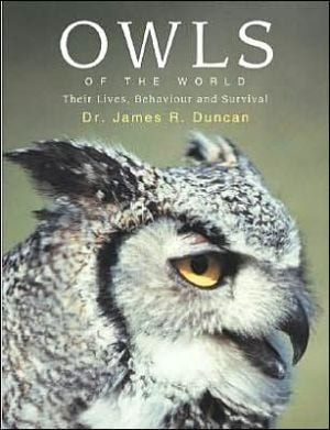 Owls of the World: Their Lives, Behavior and Survival book written by James R. Duncan