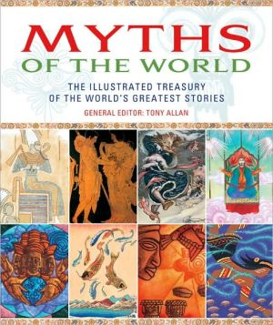 Myths of the World: The Illustrated Treasury of the World's Greatest Stories book written by Tony Allan