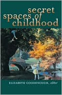 Secret Spaces of Childhood book written by Elizabeth N. Goodenough