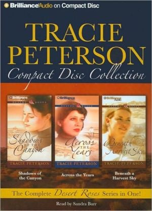 Tracie Peterson CD Collection: Shadows of the Canyon, Across the Years, Beneath a Harvest Sky book written by Tracie Peterson