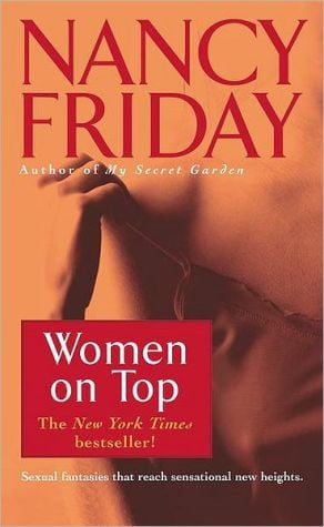 Women on Top: How Real Life Has Changed Women's Sexual Fantasies book written by Nancy Friday