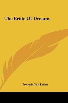 The Bride of Dreams written by Eeden, Frederik Van
