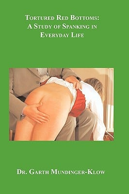 Tortured Red Bottoms: A Study of Spanking in Everyday Life book written by Dr. Garth Mundinger-Klow