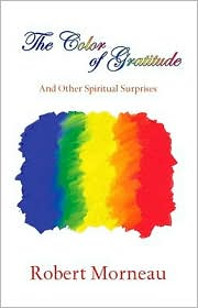 The Color of Gratitude: And Other Spiritual Surprises written by Robert Morneau
